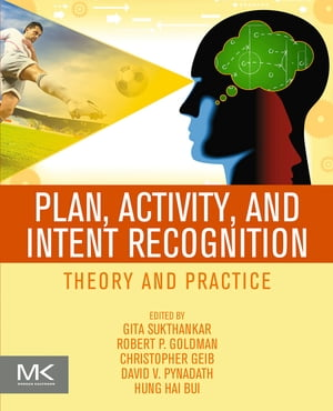 Plan,  Activity,  and Intent Recognition Theory and Practice
