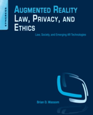 Augmented Reality Law,  Privacy,  and Ethics Law,  Society,  and Emerging AR Technologies