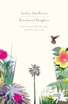 Decolonial Daughter: Letters from a Black Woman to her European Son by Lesley-Ann Brown