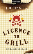 Licence to grill: Ein Barbecue-Krimi by J. B. Stanley