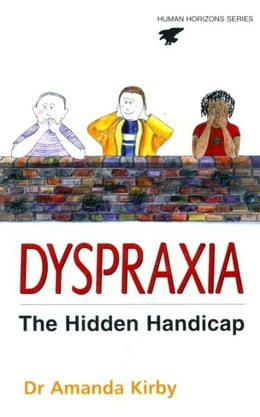 Book Dyspraxia: The Hidden Handicap by Dr. Amanda Kirby