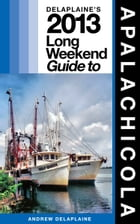 Delaplaine's 2013 Long Weekend Guide to Apalachicola by Andrew Delaplaine