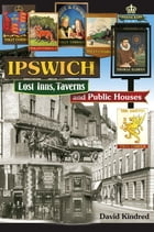 Ipswich: Lost Inns, Taverns and Public Houses by David Kindred