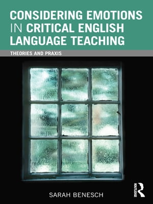 Considering Emotions in Critical English Language Teaching Theories and Praxis