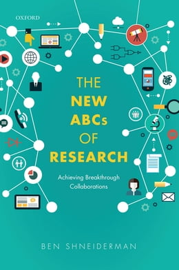 Book The New ABCs of Research: Achieving Breakthrough Collaborations by Ben Shneiderman