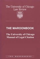 The Maroonbook: The University of Chicago Manual of Legal Citation by University of Chicago Law Review