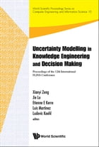 Uncertainty Modelling in Knowledge Engineering and Decision Making: Proceedings of the 12th International FLINS Conference (FLINS 2016) by Xianyi Zeng