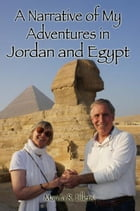 A Narrative of My Adventures in Jordan and Egypt by Marcia R. Ellers