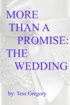 More Than A Promise: The Wedding (2nd book in a 3 book series) by Tess Gregory
