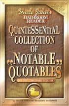 Uncle John's Bathroom Reader Quintessential Collection of Notable Quotables: (for every conceivable occasion) by Bathroom Readers' Institute