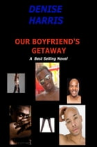 Our Boyfriend's Getaway by Denise Harris
