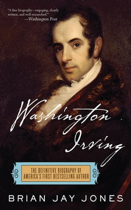 Book Washington Irving: The Definitive Biography of America's First Bestselling Author by Brian Jay Jones