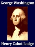 George Washington, In Two Volumes by Henry Cabot Lodge