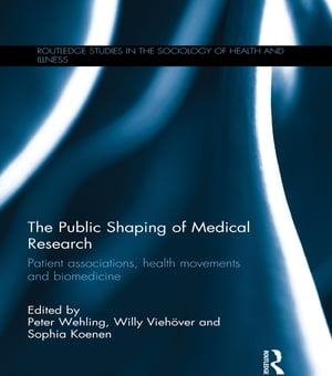 The Public Shaping of Medical Research Patient Associations,  Health Movements and Biomedicine