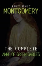 Anne of Green Gables: The Complete Collection by Lucy Maud Montgomery