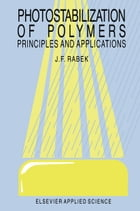 Photostabilization of Polymers: Priciples and Application by J.F. Rabek