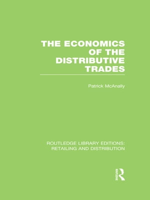 The Economics of the Distributive Trades (RLE Retailing and Distribution)