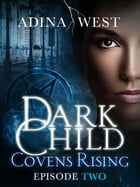 Dark Child (Covens Rising): Episode 2 by Adina West