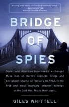 Bridge of Spies: A True Story of the Cold War by Giles Whittell
