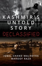 Kashmir's Untold Story: Declassified by Iqbal Chand Malhotra