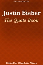 Justin Bieber: The Quote Book by Charlotte Nixon