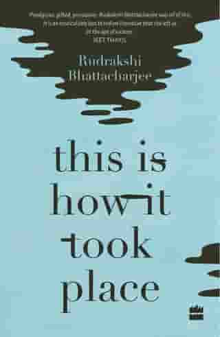 This Is How It Took Place: Stories by Rudrakshi Bhattacharjee
