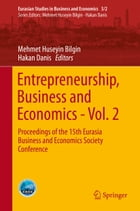 Entrepreneurship, Business and Economics - Vol. 2: Proceedings of the 15th Eurasia Business and Economics Society Conference by Mehmet Huseyin Bilgin