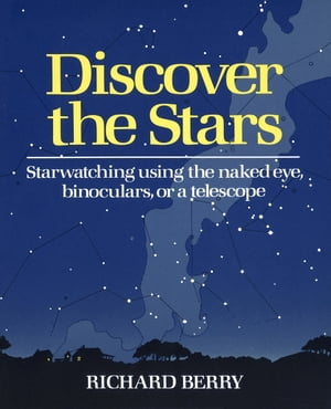Discover the Stars Starwatching Using the Naked Eye,  Binoculars,  or a Telescope