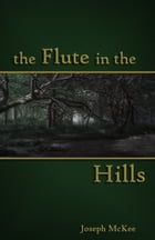 The Flute in the Hills by Joseph McKee