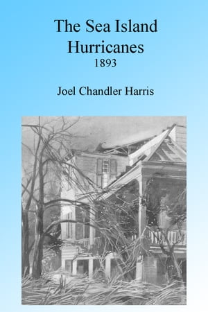 The Sea Island Hurricanes of 1893,  Illustrated
