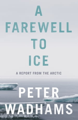 A Farewell to Ice A Report from the Arctic