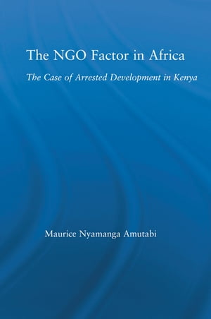 The NGO Factor in Africa The Case of Arrested Development in Kenya