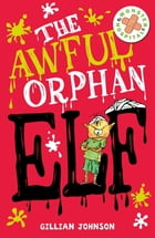 Monster Hospital 04: The Awful Orphan Elf by Gillian Johnson
