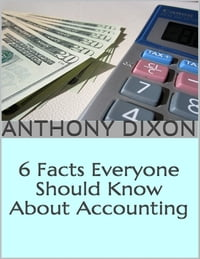 6 Facts Everyone Should Know About Accounting