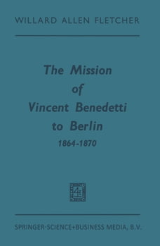 The Mission of Vincent Benedetti to Berlin 1864–1870