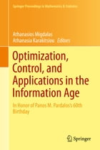 Optimization, Control, and Applications in the Information Age: In Honor of Panos M. Pardalos's 60th Birthday by Athanasios Migdalas