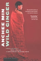 Wild Ginger: A Novel by Anchee Min