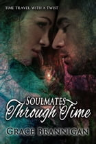 Soulmates Through Time by Grace Brannigan