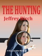 The Hunting: A Chance Colter Mystery by Jeffrey Birch