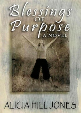 Book Blessings of Purpose, A Novel by Alicia Hill Jones