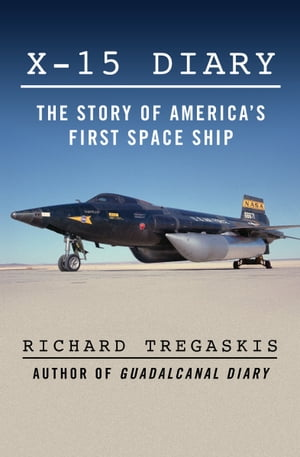 X-15 Diary The Story of America's First Space Ship