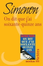 On dit que j'ai soixante-quinze ans by Georges SIMENON