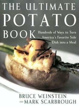 Book The Ultimate Potato Book: Hundreds of Ways to Turn America's Favorite Side Dish into a Meal by Bruce Weinstein