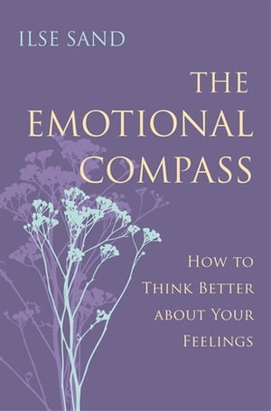 The Emotional Compass How to Think Better about Your Feelings