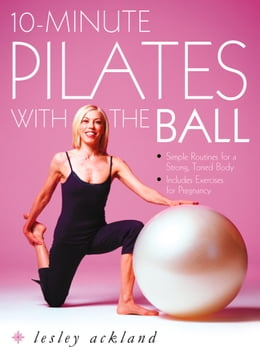 Book 10-Minute Pilates with the Ball: Simple Routines for a Strong, Toned Body – includes exercises for… by Lesley Ackland