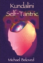 Kundalini Self~Tantric by Michael Beloved