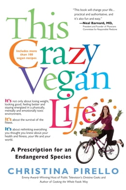 Book This Crazy Vegan Life: A Prescription for an Endangered Species by Christina Pirello
