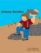 Johnny Boulder: Kid's Story About a Young Man Who Is Different and Overcomes His Fear by Tom Mac Donald