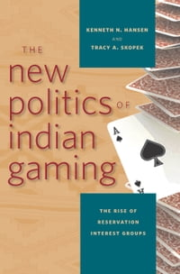 The New Politics of Indian Gaming: The Rise of Reservation Interest Groups