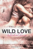 Wild Love: Schicksalsküsse by Emily Lane